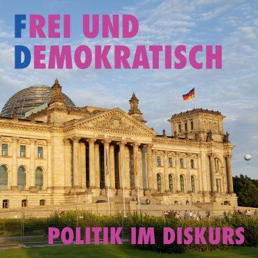 Frei und Demokratisch - Politik im Diskurs